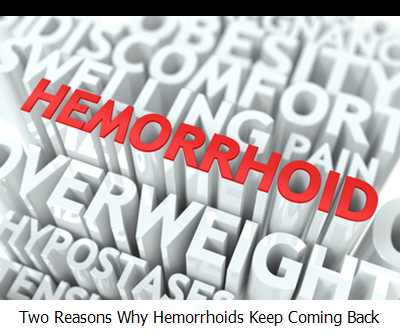 Two Reasons Why Hemorrhoids Keep Coming Back